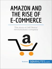Amazon and the Rise of E-commerce: The story of Jeff Bezos' revolutionary company