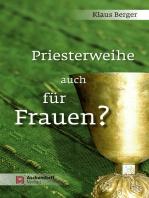 Priesterweihe auch für Frauen?
