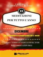 MEDITAZIONI PER TUTTO L'ANNO - Preghiere e Strumenti di Catechesi a cura dell'autore - DICEMBRE