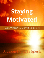 """""""Staying Motivated - Even When You Don't Feel Like It"""""""