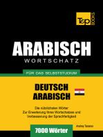 Wortschatz Deutsch: Ägyptisch-Arabisch für das Selbststudium - 7000 Wörter