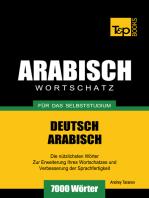Wortschatz Deutsch-Arabisch für das Selbststudium: 7000 Wörter