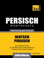 Wortschatz Deutsch-Persisch für das Selbststudium: 5000 Wörter