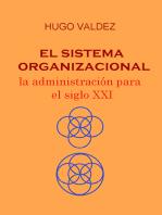 El sistema organizacional: La administración del siglo XXI