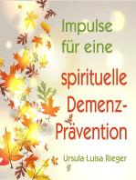Impulse für eine spirituelle Demenz-Prävention
