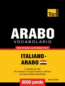 Vocabolario Italiano-Arabo Egiziano per studio autodidattico: 9000 parole