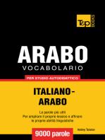 Vocabolario Italiano-Arabo per studio autodidattico: 9000 parole