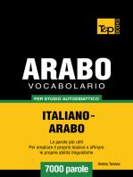 Vocabolario Italiano-Arabo per studio autodidattico: 7000 parole