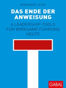 Das Ende der Anweisung: 6 Leadership-Tools für wirksame Führung heute