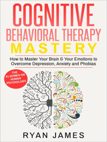 Cognitive Behavioral Therapy: Mastery - How to Master Your Brain & Your Emotions to Overcome Depression, Anxiety and Phobias: Cognitive Behavioral Therapy Series, #2