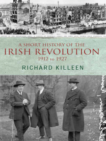 A Short History of the Irish Revolution, 1912 to 1927: From the Ulster Crisis to the formation of the Irish Free State