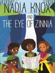 Nadia Knox and the Eye of Zinnia: Nadia Knox, #1
