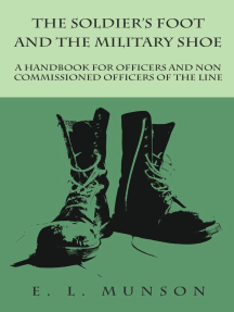 The Soldier's Foot and the Military Shoe - A Handbook for Officers and Non commissioned Officers of the Line