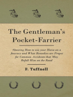 The Gentleman's Pocket-Farrier - Showing How to use your Horse on a Journey and What Remedies are Proper for Common Accidents that May Befall Him on the Road
