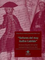 """""""Señores del muy ilustre cabildo"""": Diccionario biográfico del cabildo municipal de Santa Fe (1700-1810)"""