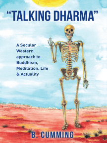 """""""Talking Dharma"""": A Secular Western Approach to Buddhism, Meditation, Life, and Actuality"""