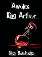 Awake King Arthur