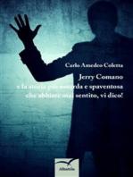 Jerry Comano e la storia più assurda e spaventosa che abbiate mai sentito, vi dico!