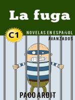 La fuga - Spanish Readers for Advanced Learners (C1): Spanish Novels Series, #22