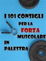 I 101 Consigli per la Forza Muscolare in Palestra