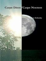 Carpe Diem/Carpe Noctem