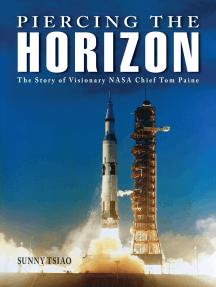 Piercing the Horizon: The Story of Visionary NASA Chief Tom Paine