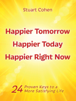 Happier Tomorrow, Happier Today, Happier Right Now. 24 Proven Keys to a More Satisfying Life
