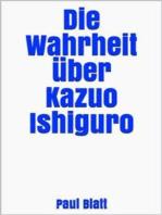 Die Wahrheit über Kazuo Ishiguro