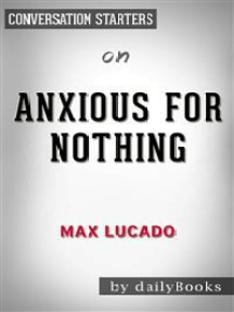 Anxious for Nothing: by Max Lucado | Conversation Starters
