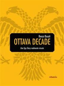 Ottava Decade: Una Spy-Story realmente vissuta