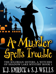 A Murder Spells Trouble: The Kilorian Sisters: A Witches of Shadow Lake Mystery, #1