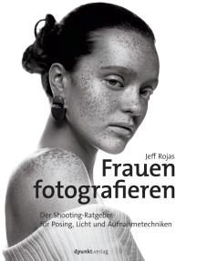 Frauen fotografieren: Der Shooting-Ratgeber für Posing, Licht und Aufnahmetechniken
