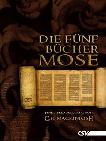 Die fünf Bücher Mose: Eine Bibelauslegung von C. H. Mackintosh