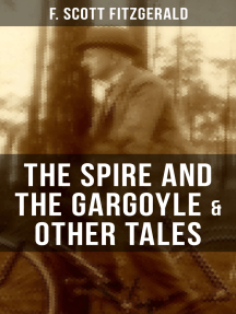 FITZGERALD: The Spire and the Gargoyle & Other Tales: Including Babes in the Woods, Sentiment—and the Use of Rouge & The Pierian Springs and the Last Straw
