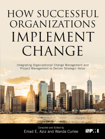 How Successful Organizations Implement Change: Integrating Organizational Change Management and Project Management to Deliver Strategic Value