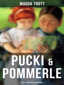 PUCKI & POMMERLE: Alle 18 Bücher in einem Band: Mit Pommerle durchs Kinderland, Pommerles Jugendzeit, Pommerle ein deutsches Mädel, Pommerle auf Reisen, Pommerle im Frühling des Lebens, Försters Pucki, Puckis erstes Schuljahr und mehr