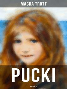 PUCKI (Buch 1-12): Die beliebtesten Kinderbücher: Puckis erstes Schuljahr, Pucki und ihre Freunde, Puckis neue Streiche, Puckis erster Schritt ins Leben, Pucki wird eine glückliche Braut...