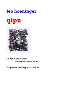 qipu: Zu den Kapitularien des mystischen Kaisers / Fragmente und Improvisationen