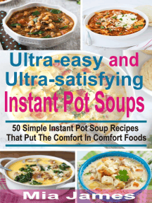 Ultra-easy and Ultra-satisfying Instant Pot Soups: 50 Simple Instant Pot Soup Recipes That Puts The Comfort In Comfort Foods