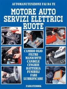 Motore auto - Servizi elettrici - Ruote: Cambio olio - Filtri - Manicotti  - Candele - Cinghie - Batteria - Fusibili  - Fari - Lubrificare