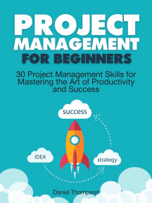 Project Management For Beginners: 30 Project Management Skills for Mastering the Art of Productivity and Success