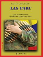 Las FARC. Toda la verdad sobre el polémico grupo guerrillero