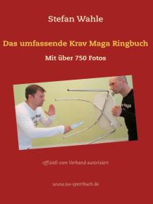 Das umfassende Krav Maga Ringbuch: Mit über 750 Fotos offiziell vom Verband autorisiert