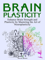 Brain Plasticity: Enhance Brain Strength and Plasticity by Mastering the Art of Neuroplasticity