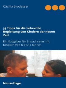 33 Tipps für die liebevolle Begleitung von Kindern der neuen Zeit: Ein Ratgeber für Erwachsene mit Kindern von 6 bis 12 Jahren