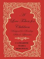 A Love Token for Children - Designed for Sunday-School, Libraries