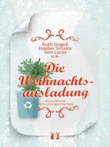 Die Weihnachtsausladung: Romantische Weihnachtsgeschichten