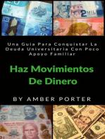 Haz Movimientos De Dinero: Una Guia Para Conquistar La Deuda Universitaria Con Poco Apoyo Familiar