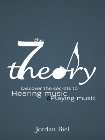 The 7 Theory: Discover the Secrets to Hearing Music & Playing Music