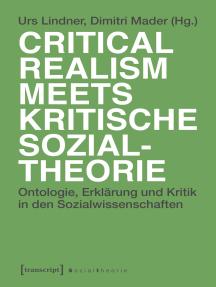 Critical Realism meets kritische Sozialtheorie: Ontologie, Erklärung und Kritik in den Sozialwissenschaften